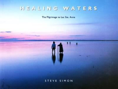 Healing Waters: the Pilgrimage to Lac Ste. Anne (Paperback)
