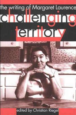 Challenging Territory: The Writing of Margaret Laurence (Paperback)