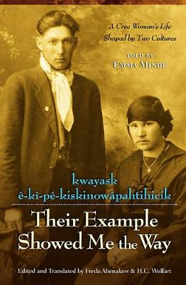 Their Example Showed Me the Way / Kwayask e-Ki-Pe-KiskinowaPahtihicik: A Cree Woman's Life Shaped by Two Cultures (Paperback)