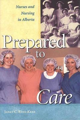 Prepared to Care: Nurses and Nursing in Alberta (Paperback)
