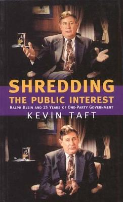 Shredding the Public Interest: Ralph Klein and 25 Years of One-Party Government (Paperback)