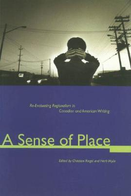 A Sense of Place: Re-evaluating Regionalism in Canadian and American Writing (Paperback)