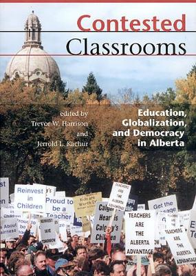 Contested Classrooms: Education, Globalization, and Democracy in Alberta (Paperback)