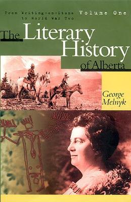 The Literary History of Alberta Volume One: From Writing-on-Stone to World War Two - cuRRents (Hardback)