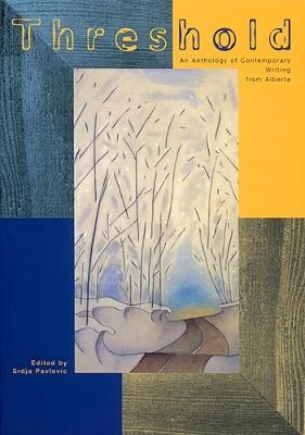 Threshold: An Anthology of Contemporary Writing from Alberta - cuRRents (Paperback)