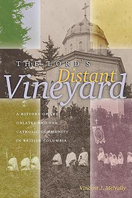 The Lord's Distant Vineyard: A History of the Oblates and the Catholic Community in British Columbia - The Missionary Oblates of Mary Immaculate (Paperback)