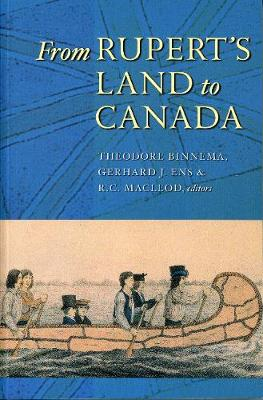 From Rupert's Land to Canada: Essays in Honour of John E. Foster (Paperback)