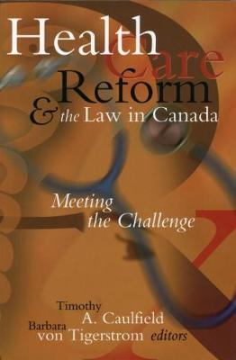 Health Care Reform and the Law in Canada: Meeting the Challenge (Paperback)