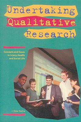 Undertaking Qualitative Research: Concepts and Cases in Injury, Health and Social Life (Paperback)