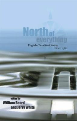 North of Everything: English-Canadian Cinema Since 1980 (Paperback)