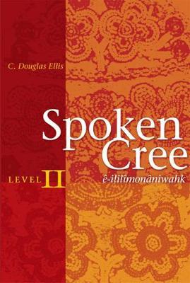 Spoken Cree, Level II: e-ililimonaniwahk (Paperback)