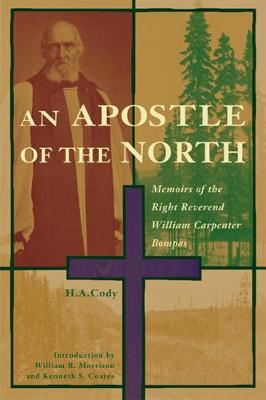 An Apostle of the North: Memoirs of the Right Reverend William Carpenter Bompas - Western Canada Reprint Series (Paperback)