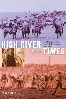 High River and the Times: An Alberta Community and Its Weekly Newspaper, 1905-1966 - Alberta Reflections (Paperback)