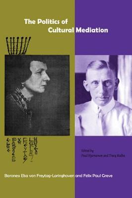 The Politics of Cultural Mediation: Baroness Elsa von Freytag-Loringhoven and Felix Paul Greve (Paperback)