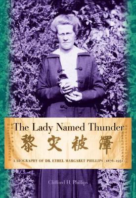 The Lady Named Thunder: A Biography of Dr. Ethel Margaret Phillips (1876-1951) (Paperback)