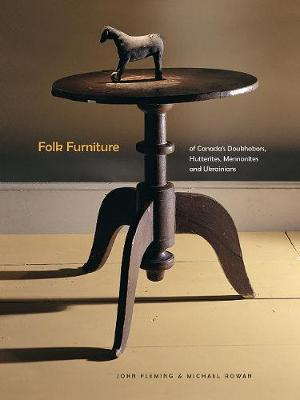 Folk Furniture of Canada's Doukhobors, Hutterites, Mennonites and Ukrainians (Hardback)