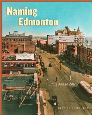 Naming Edmonton: From Ada to Zoie (Hardback)
