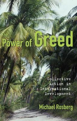 The Power of Greed: Collective Action in International Development (Paperback)
