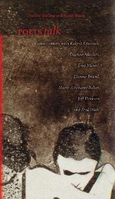 Poets Talk: Conversations with Robert Kroetsch, Daphne Marlatt, Erin Moure, Dionne Brand, Marie Annharte Baker, Jeff Derksen, and Fred Wah - cuRRents (Paperback)