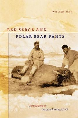 Red Serge and Polar Bear Pants: The Biography of Harry Stallworthy, RCMP (Paperback)