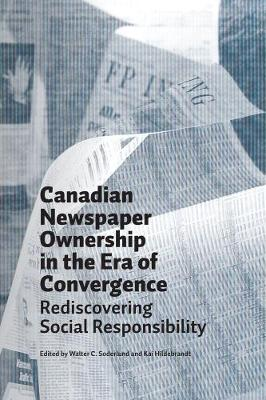 Canadian Newspaper Ownership in the Era of Convergence: Rediscovering Social Responsibility (Paperback)