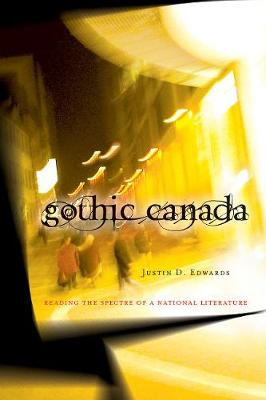 Gothic Canada: Reading the Spectre of a National Literature - cuRRents (Paperback)