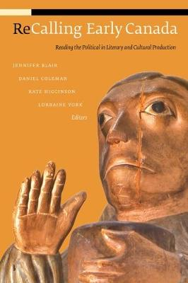 Recalling Early Canada: Reading the Political in Literary and Cultural Production - cuRRents (Paperback)