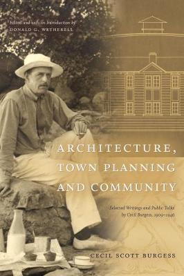 Architecture, Town Planning and Community: Selected Writings and Public Talks by Cecil Burgess, 1909-1946 - University of Alberta Centennial Series (Paperback)