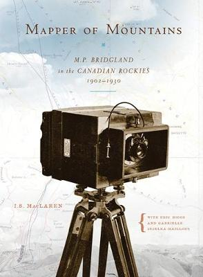 Mapper of Mountains: M.P. Bridgland in the Canadian Rockies, 1902-1930 - Mountain Cairns: A series on the history and culture of the Canadian Rocky Mountains (Paperback)