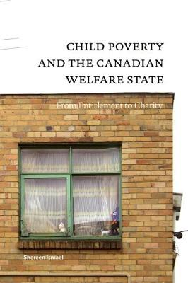Child Poverty and the Canadian Welfare State: From Entitlement to Charity (Paperback)