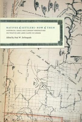 Natives and Settlers Now and Then: Historical Issues and Current Perspectives on Treaties and Land Claims in Canada (Paperback)