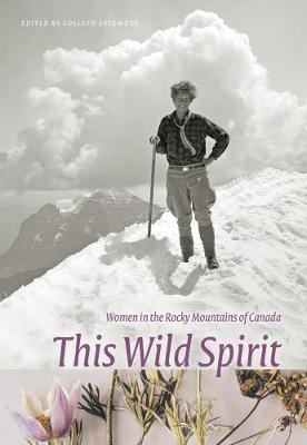 This Wild Spirit: Women in the Rocky Mountains of Canada - Mountain Cairns: A series on the history and culture of the Canadian Rocky Mountains (Paperback)