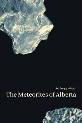The Meteorites of Alberta (Paperback)