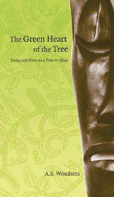 The Green Heart of the Tree: Essays and Notes on a Time in Africa - cuRRents (Paperback)