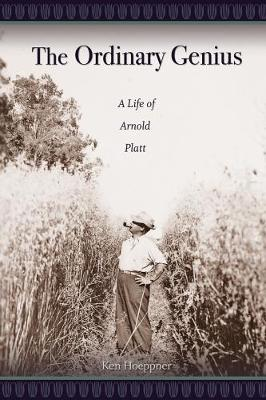The Ordinary Genius: A Life of Arnold Platt (Paperback)