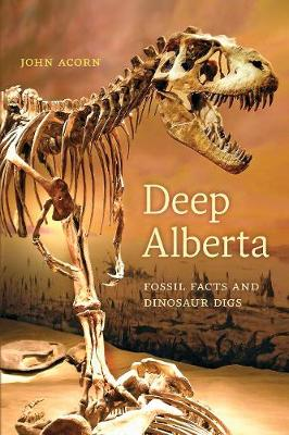 Deep Alberta: Fossil Facts and Dinosaur Digs (Paperback)