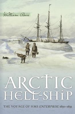 Arctic Hell-Ship: The Voyage of HMS Enterprise 1850-1855 (Hardback)