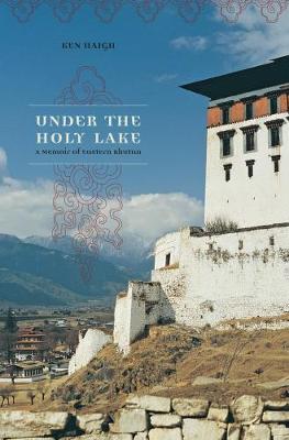 Under the Holy Lake: A Memoir of Eastern Bhutan - Wayfarer (Paperback)