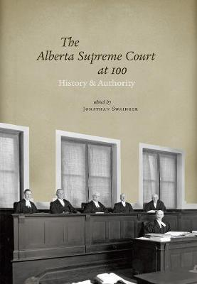 The Alberta Supreme Court at 100: History and Authority (Hardback)