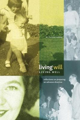 Living Will, Living Well: Reflections on Preparing an Advance Directive (Paperback)