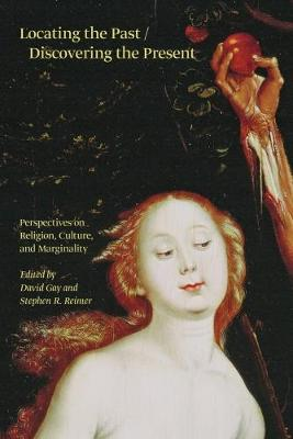 Locating the Past / Discovering the Present: Perspectives on Religion, Culture, and Marginality (Paperback)