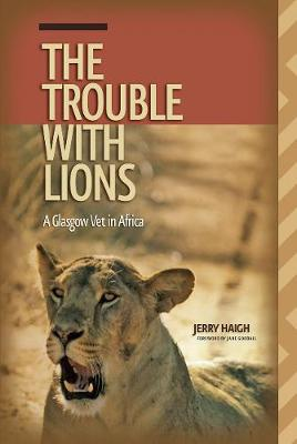The Trouble with Lions: A Glasgow Vet in Africa - Wayfarer (Paperback)