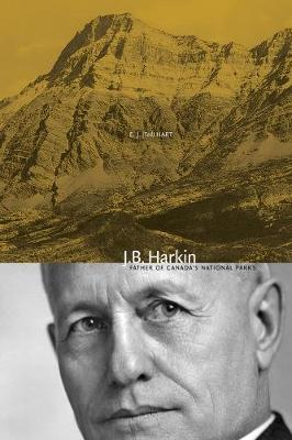 J.B. Harkin: Father of Canada's National Parks - Mountain Cairns: A series on the history and culture of the Canadian Rocky Mountains (Paperback)