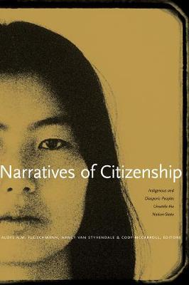 Narratives of Citizenship: Indigenous and Diasporic Peoples Unsettle the Nation-State (Paperback)
