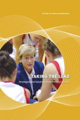 Taking the Lead: Strategies and Solutions from Female Coaches (Paperback)