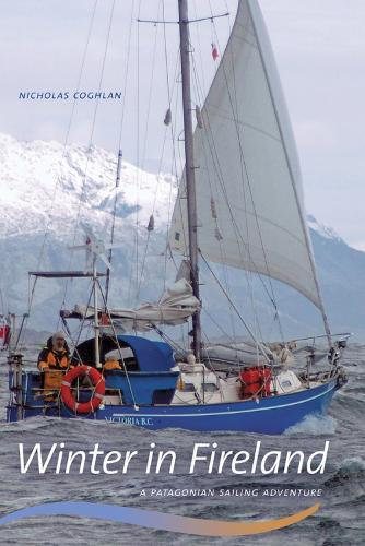 Winter in Fireland: A Patagonian Sailing Adventure - Wayfarer (Paperback)