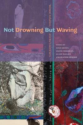 Not Drowning but Waving: Women, Feminism and the Liberal Arts (Paperback)