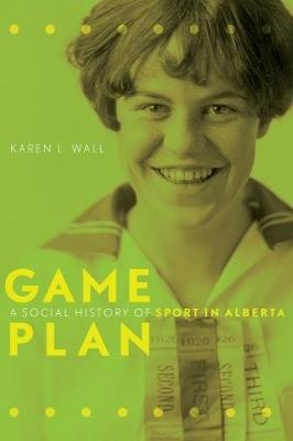 Game Plan: A Social History of Sport in Alberta (Paperback)