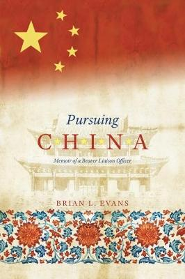 Pursuing China: Memoir of a Beaver Liaison Officer (Paperback)