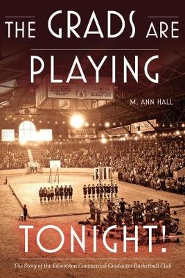 The Grads Are Playing Tonight!: The Story of the Edmonton Commercial Graduates Basketball Club (Paperback)